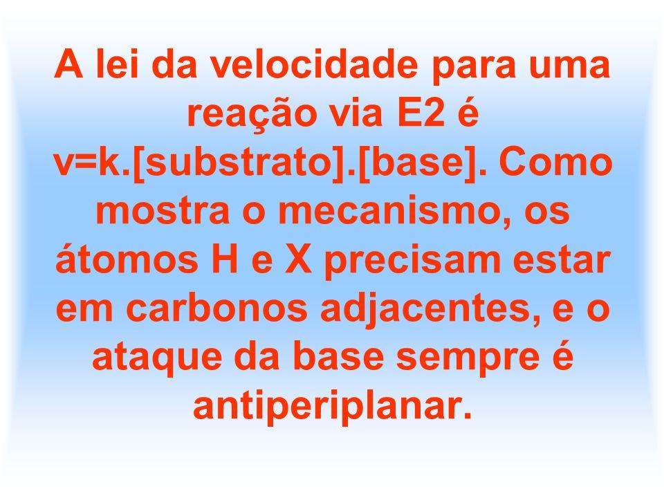 A lei da velocidade para uma reação via E2 é v=k. [substrato]. [base]
